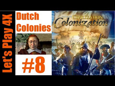 Let's Play 4X: Colonization - Dutch Colonies (Patriot Difficulty) - Part 8