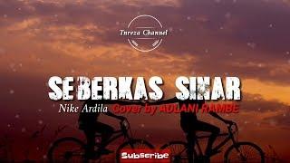LAGU VIRAL ll SEBERKAS SINAR - NIKE ARDILA (COVER BY ADLANI RAMBE) PALING SEDIH Video