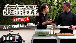 Les Aventuriers du Grill - Astuce #4 : Le poisson au barbecue