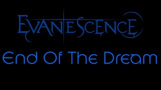 Evanescence-End of the Dream Lyrics (Evanescence)