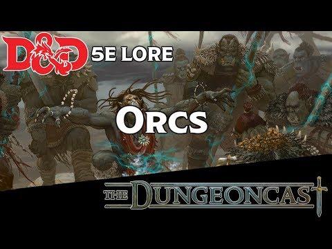 D&D 5E Monster Mythos: Orcs - The Dungeoncast Ep.81