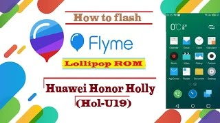 How to flash flyme Lollipop ROM for Honor Holly [Hol-U19] HD [1080p]