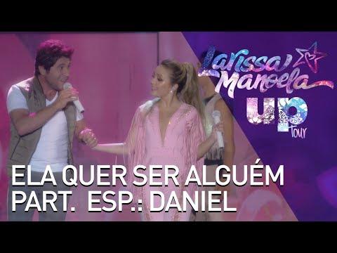 Larissa Manoela - Ela Quer Ser Alguém (part. Daniel) (Ao Vivo - Up! Tour)
