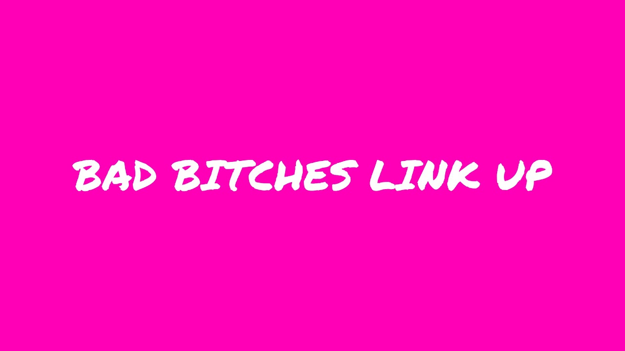 Download Bad Bitches Link Up