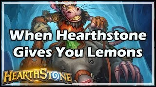 [Hearthstone] When Hearthstone Gives You Lemons