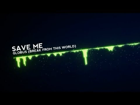 Globus - Save Me (Break From This World) [HD 1080p]