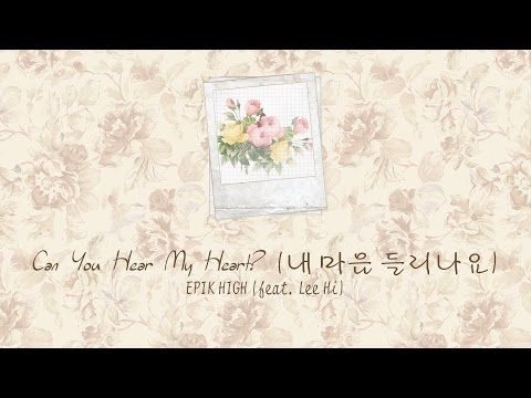 Can You Hear My Heart? (내 마음 들리나요) - EPIK HIGH (feat. Lee Hi (이하이)) [HAN/ROM/ENG COLORCODED LYRICS]