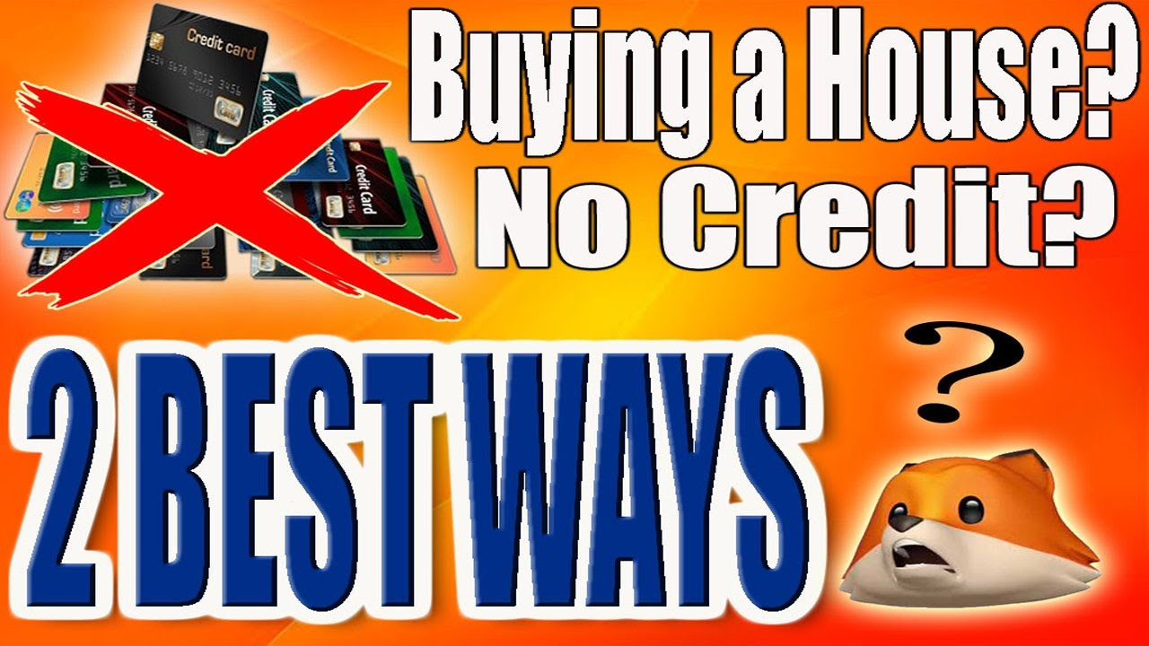 2 Best Ways To Buy A House With No Credit