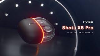 Noise Shots X5 PRO Wireless Earbuds | Official Trailer