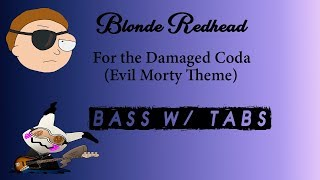 Gambar cover Blonde Redhead - For the Damaged Coda (Evil Morty Theme) [Bass w/ Tabs]