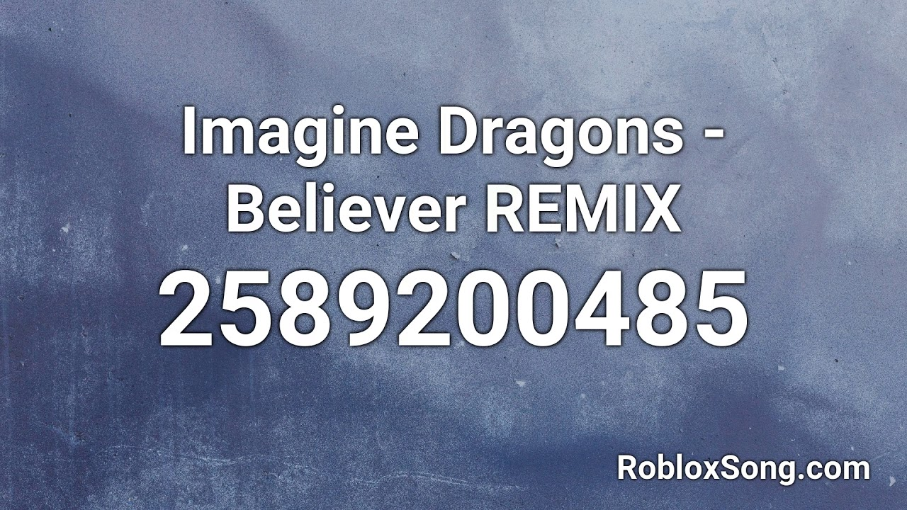Imagine Dragons Believer Remix Roblox Id Roblox Music Code