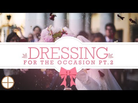 Dressing for the Occasion - Part 2 - Pastor Jack R. Pidgeon