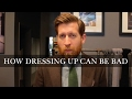 How Dressing Up Can Be Bad