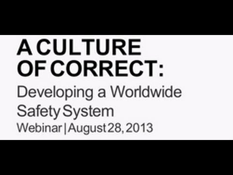 Safety Webinar: A Culture of Correct: Developing a Worldwide Safety System