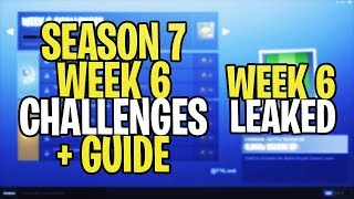 *NEW* Fortnite SEASON 7 WEEK 6 CHALLENGES LEAKED + GUIDE! ALL SEASON 7 WEEK 6 CHALLENGES!