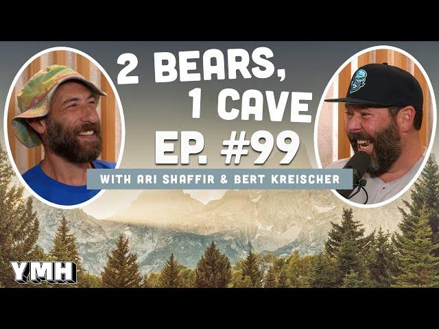 Ep. 99 | 2 Bears, 1 Cave w/ Ari Shaffir & Bert Kreischer