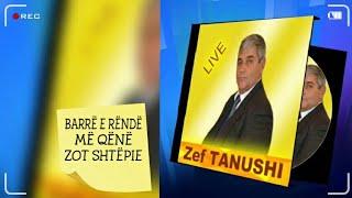 Zef Tanushi - Barre e rande me qene zot shpie 2016