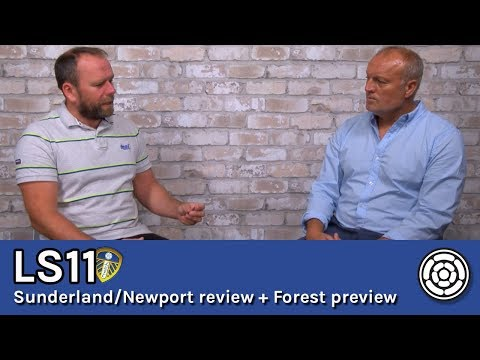 LS11 | Sunderland & Newport review, Wood's departure + Forest preview