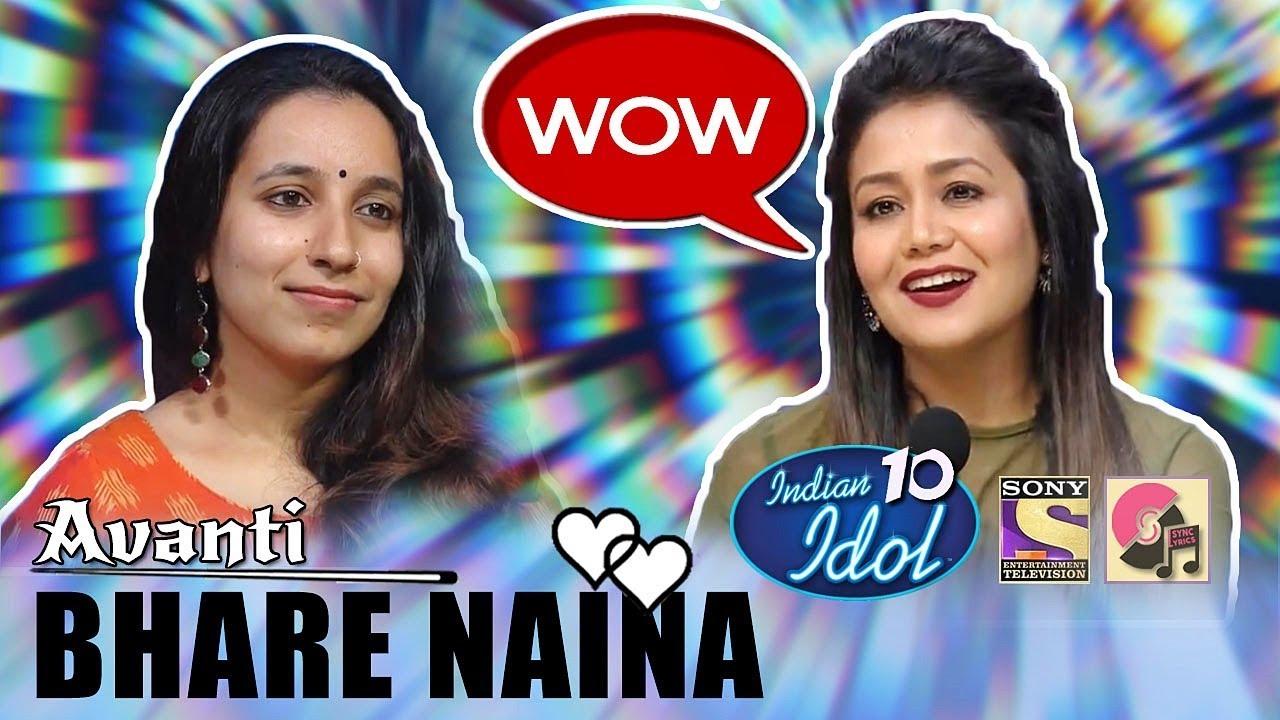 Bhare Naina Avanti Indian Idol 10 2018 Neha Kakkar Sony Tv
