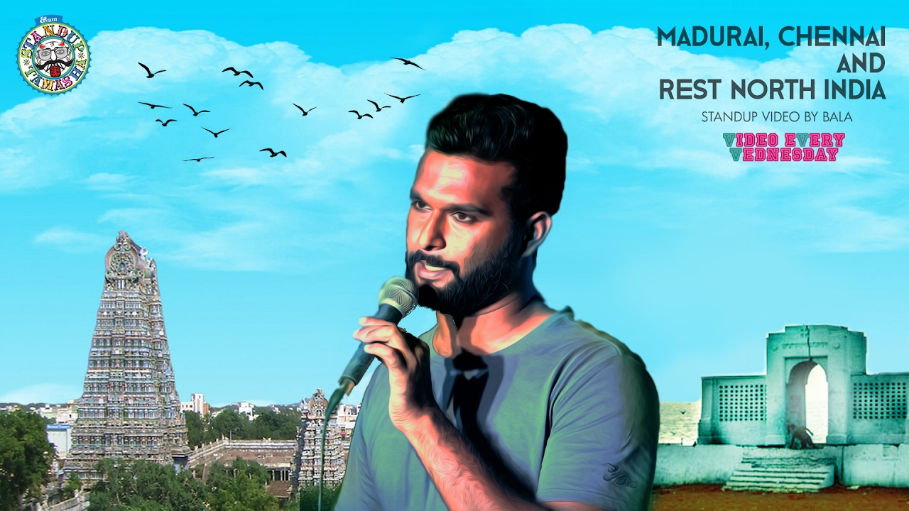 Madurai, Chennai and Rest North India- Standup comedy video by Bala
