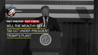 Fact Check: Will the wealthy get a tax cut under President Trump's plan?