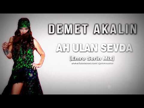 DEMET AKALIN AH ULAN SEVDAREMIX (DJ EMRE SERİN)