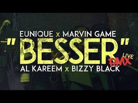 """BESSER RMX"" (LIVE) // EUNIQUE x MARVIN GAME x AL KAREEM x BIZZY BLACK"