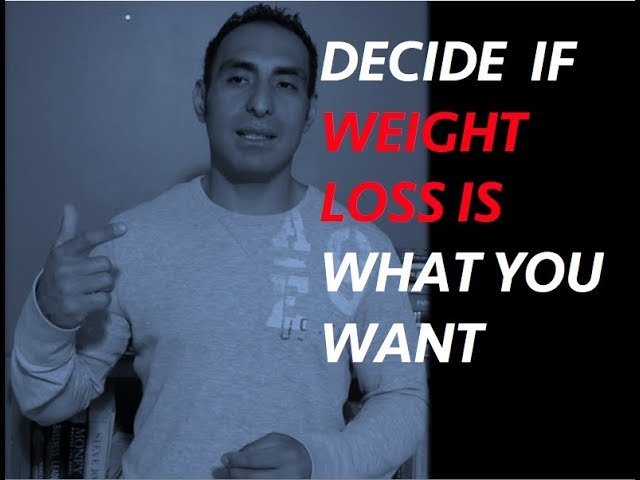 Decide if weight loss if what you want! Weight loss motivation