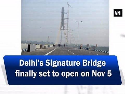 Delhi's Signature Bridge finally set to open on Nov 5 - #Delhi News