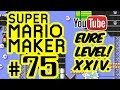 SUPER MARIO MAKER # 75 ★ Eure Level! XXIV. [HD | 60fps] Let's Play Super Mario Maker