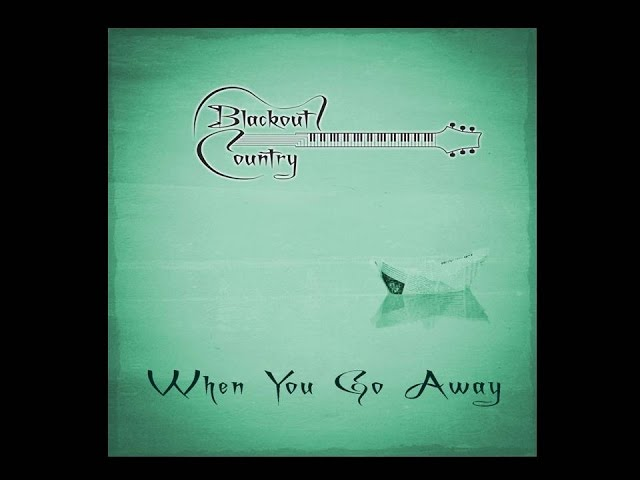 Blackout Country - When You Go Away