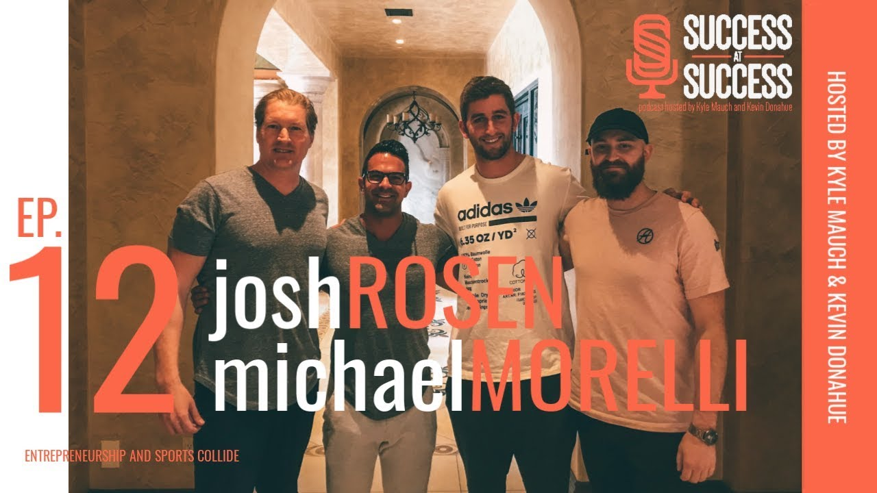 Ep. 12 | ft. Josh Rosen and Michael Morelli | Success at Success Podcast