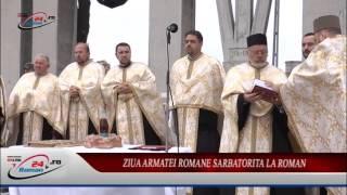 ZIUA ARMATEI ROMANE SARBATORITA LA ROMAN