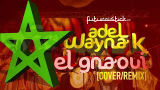 [COVER & REMIX ] El Gnaoui/Gnawi Sidi Mimoun by Adel Wayna K (AUDIO) 2018
