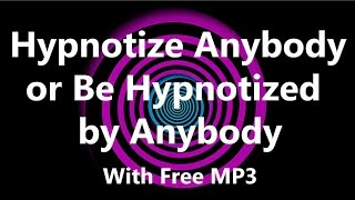 Hypnotize Anybody or Be Hypnotized by Anybody (Free MP3 Download)