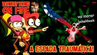 A ESPADA TRAUMÁTICA! - DONKEY KONG ON FIRE #08