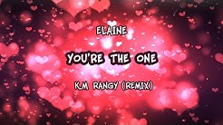 Elaine - You're The One (Remix) [feat. K.M Rangy] [Lyric Video]