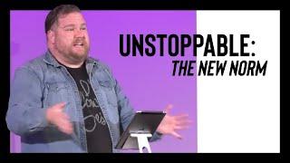 Unstoppable: The New Norm / Pastor Roger Pethybridge / Inspire Church