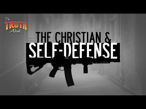 The Christian And Self Defense   The Truth About...