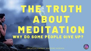 The Truth about Meditation. Why do so many people give up?