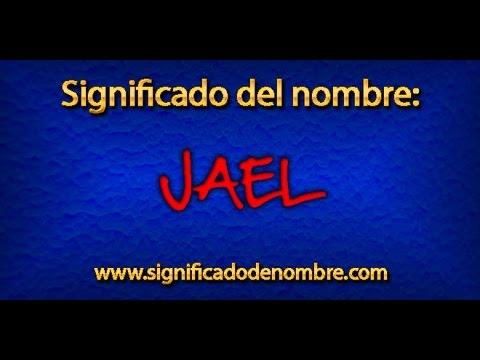 Significado de Jael   ¿Qué significa Jael?