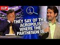 QI | They Say Of The Acropolis Where The Parthenon Is...