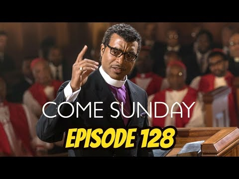 Come Sunday - Episode 128