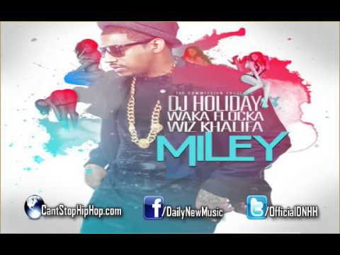 DJ Holiday - Miley (Feat. Wiz Khalifa & Waka Flocka Flame)