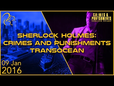 Sherlock Holmes: Crimes and Punishments + TransOcean | 9th January 2016 | SquirrelPlus