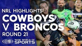 NRL Highlights: North Queensland Cowboys v Brisbane Broncos - Round 21 | NRL on Nine
