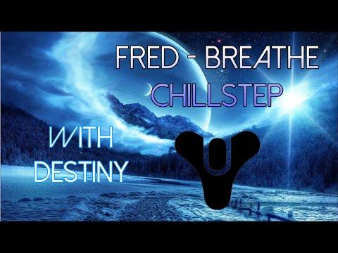 Fred - Breathe Chillstep (Destiny)