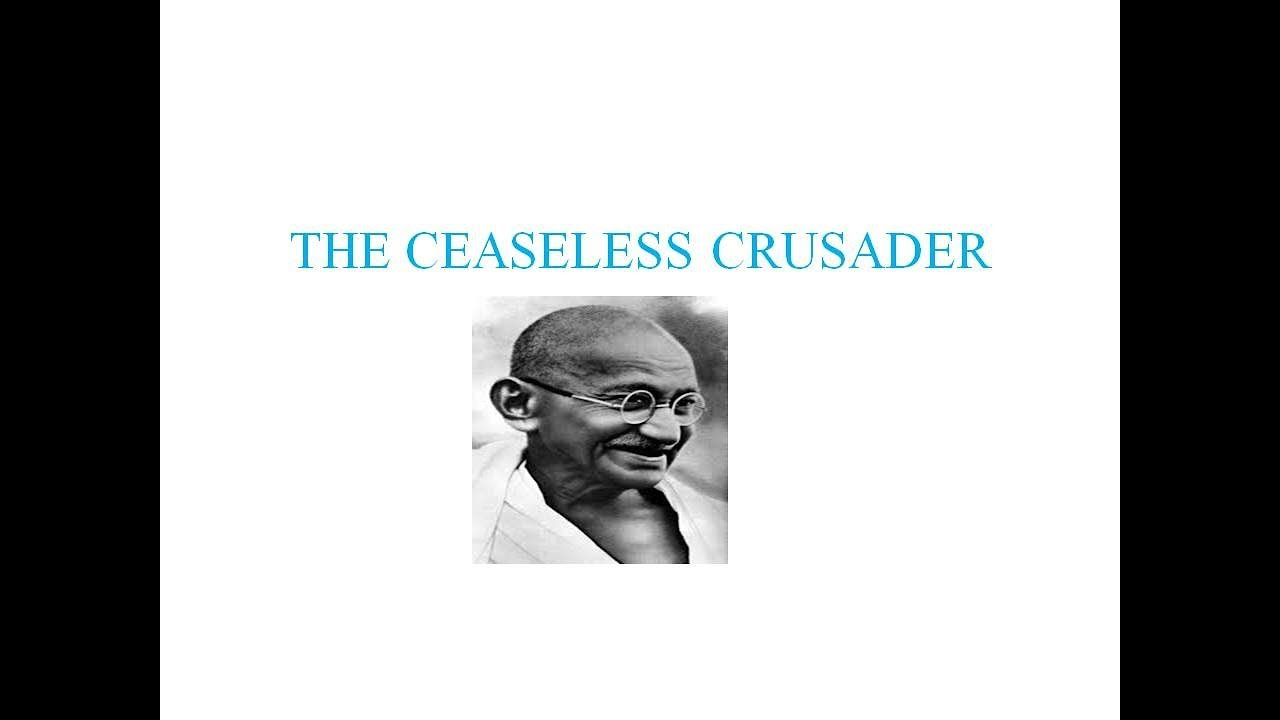 the ceaseless crusader Ceaseless crusader the ceaseless crusader introduction: mahatma gandhi who was actively involved in the freedom struggle to relieve india from its slavery fought for another noble cause 385 words 2 pages ceaseless crusader essay freedom is not worth having if it does not include the freedom to make mistakes.