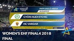 Györi Audi ETO KC vs HC Vardar | Final | Women's EHF FINAL4 2018