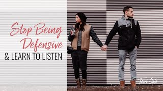 Stop Being Defensive + Learn to Listen -  Effective Communication Tips